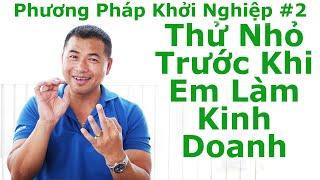 Phương Pháp Khởi Nghiệp #2 - Thử Nhỏ Trước Khi Em Làm Kinh Doanh - By Tai Duong