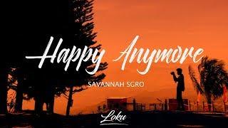 Savannah Sgro - Happy Anymore (Lyrics)