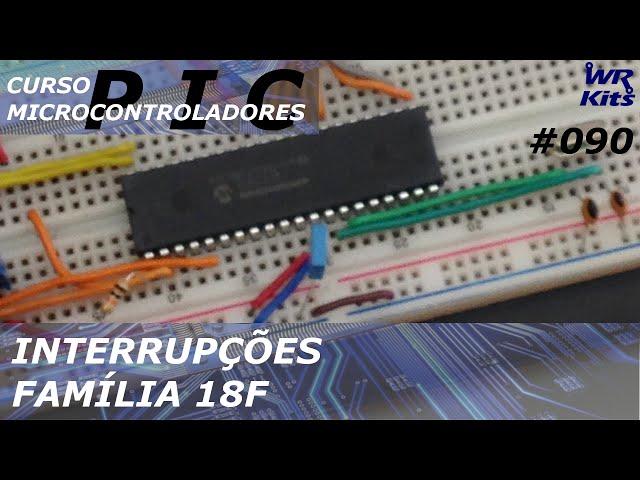 INTERRUPÇÕES DA FAMÍLIA 18F | Curso de PIC #090