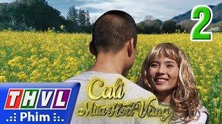 THVL | Cali mùa hoa vàng - Tập 2