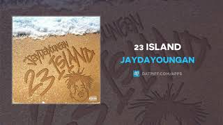 JayDaYoungan - 23 Island (AUDIO)