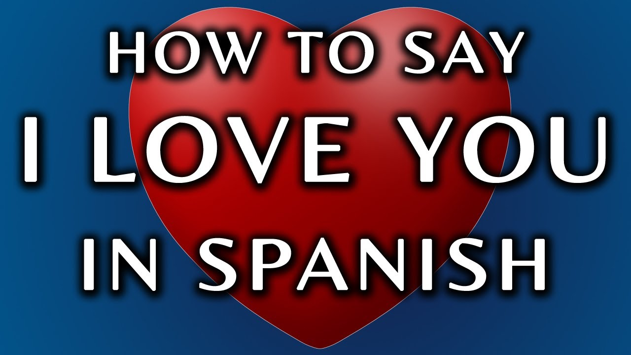 How To Say I Love You In Spanish - YouTube