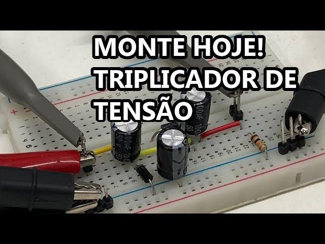 ENTENDA O TRIPLICADOR DE TENSÃO NA PRÁTICA!