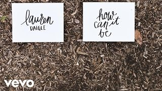 Lauren Daigle - How Can It Be (Lyric Video)