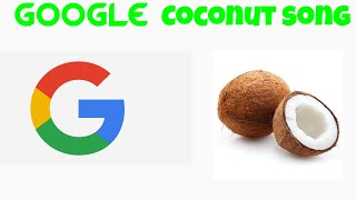 Google singing the coconut song