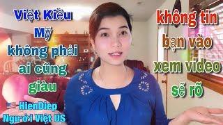 Việt Kiều Mỹ không phải ai cũng giàu không tin bạn xem video sẽ rõ | HienDiep