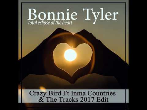 Bonnie Tyler - Total Eclipse Of The Heart (Crazy Bird Ft Inma Countries & The Tracks 2017 Edit)