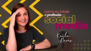 Como eu iniciei na profissão Social Media | Keila Neves