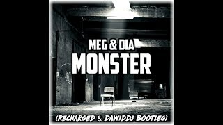 Meg & Dia - Monster (ReCharged & DawidDJ Bootleg)