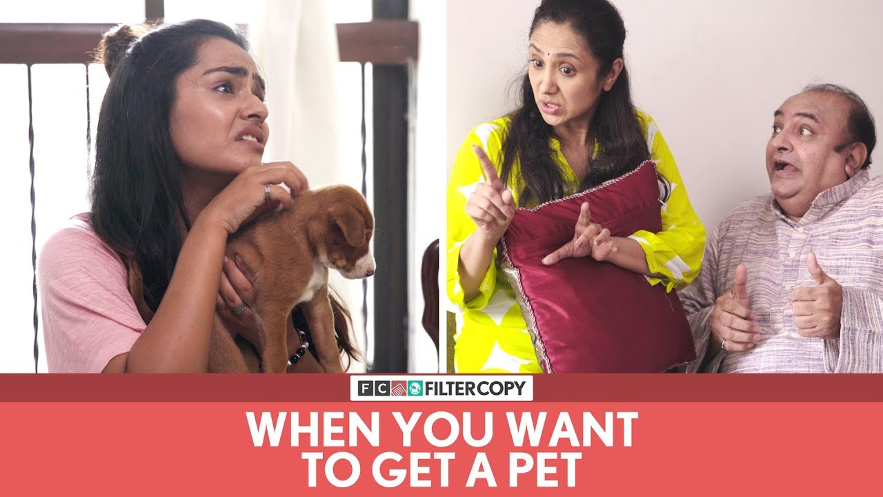 FilterCopy   When You Want To Get A Pet   Ft. Apoorva Arora