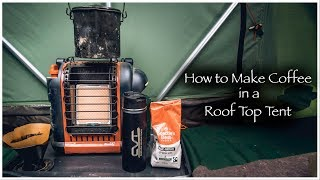 How to Make Coffee in a Roof Top Tent ( RTT )