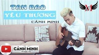 AUDIO Tan Bao Yêu Thương - Cảnh Minh Full HD 2018