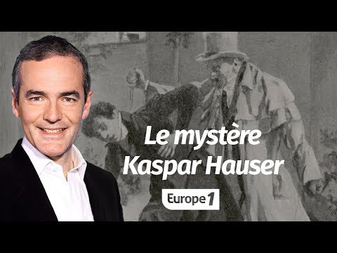 Le mystère Kaspar Hauser (par Franck Ferrand)