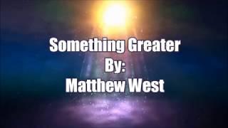 Matthew West Something Greater (Lyric Video)