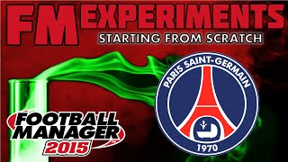 Starting From Scratch - PSG | Part 1 | FM15 Experiment