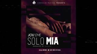 Jou Eme - Solo Mia (Prod. By Concilio Musical)