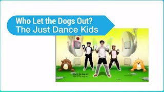 Who Let the Dogs Out? by The Just Dance Kids