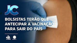 Bolsistas terão que antecipar a vacinação para sair do país