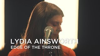 Lydia Ainsworth | Edge Of The Throne | First Play Live