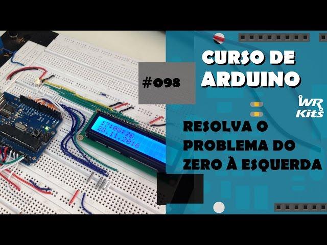 LCD:  RESOLVENDO PROBLEMA DO ZERO À ESQUERDA | Curso de Arduino #098