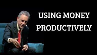 Jordan Peterson | Using Money Productively