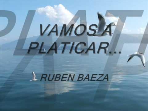 VAMOS A PLATICAR ... RUBEN BAEZA