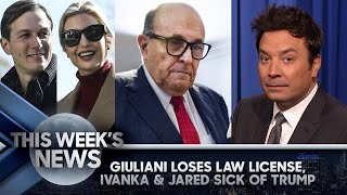 Rudy Giuliani Loses Law License, Ivanka and Jared Sick of Trump: This Week's News   The Tonight Show