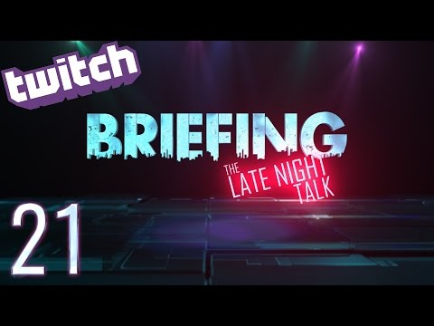 BRIEFING: The Late Night Talk ►21◄
