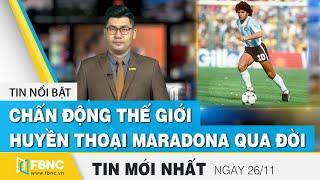 Tin tức   Bản tin trưa 26/11   Chấn động thế giới, huyền thoại Maradona qua đời   FBNC