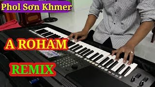 Nhạc Khmer Remix 2017 | A ROHAM | Nhạc Sống Khmer Phol Sơn