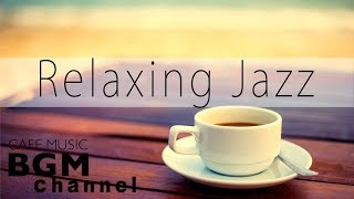 Relaxing Jazz Music - Coffee Bossa Nova Music - Cafe Music For Study, Work