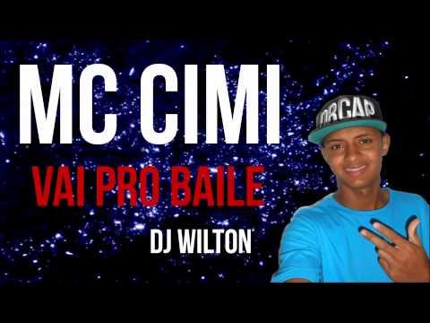 Baixar MC Cimi - Vai Pro Baile (DJ Wilton) Lançamento 2014