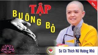 Tập Buông Bỏ ( Rất hay ) - Sư Cô Thích Nữ Hương Nhũ thuyết giảng