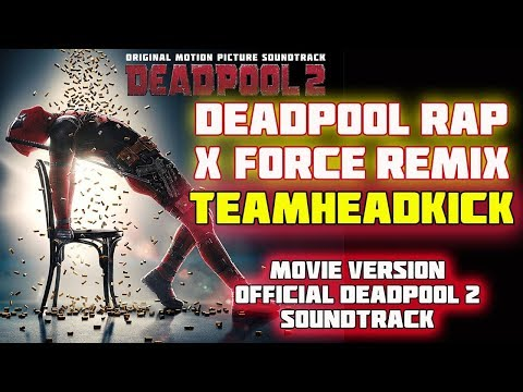 Deadpool Rap (X Force Remix) Movie Version TEAMHEADKICK