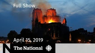 The National for April 15, 2019 — Notre Dame Fire, Alberta Votes, Penticton Shooting