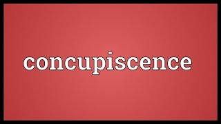 Concupiscence Meaning