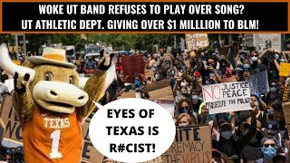 WOKE Texas Longhorns Band Refuses to PLAY EYES OF TEXAS! UT ATHLETIC DEPT HANDING BLM $1 MILLION!?
