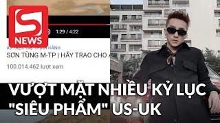 """""""Hãy Trao Cho Anh"""" cán mốc 100 triệu views, vượt mặt nhiều siêu phẩm US UK"""