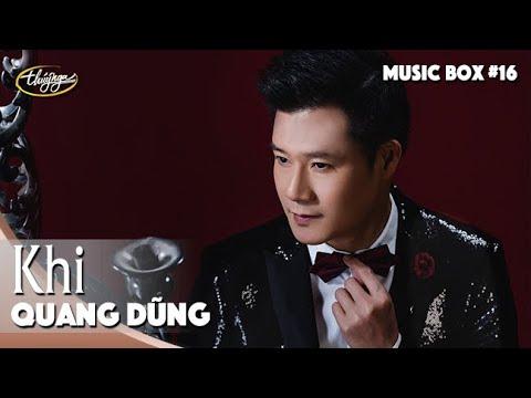 Quang Dũng | Khi | Music Box #16