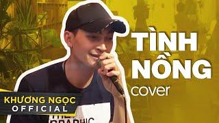 TÌNH NỒNG (cover) | Khương Ngọc