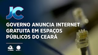 Governo anuncia internet gratuita em espaços públicos do Ceará