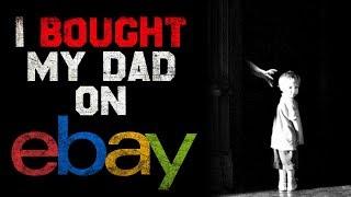 """""""I Bought My Dad On Ebay"""" Creepypasta"""