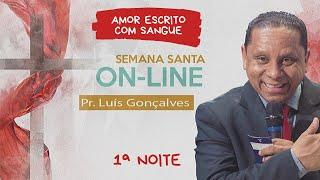 04/04/20 - Semana Santa - Amor Escrito com Sangue - Tema 01 - Pr. Luís Gonçalves