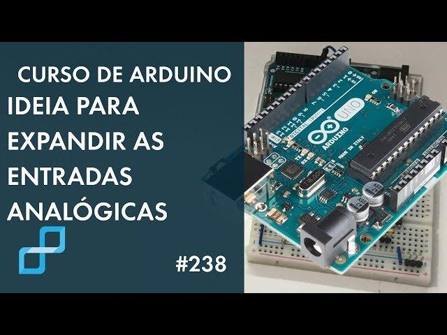 IDEIA PARA EXPANSÃO DAS ENTRADAS ANALÓGICAS | Curso de Arduino #238