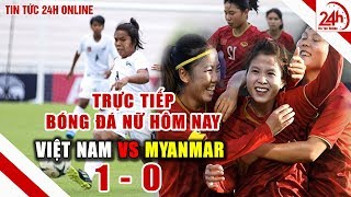 Bóng đá nữ Việt Nam hôm nay kết quả ra sao | Tin thể thao 24h | Tin tức Việt Nam mới nhất hôm nay