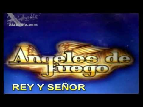 los angeles de fuego-REY Y SEñOR-musica cristiana.flv