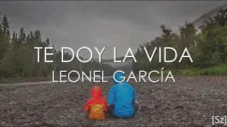 Leonel García - Te Doy La Vida (Letra)