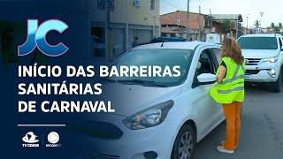 Início das barreiras sanitárias de Carnaval