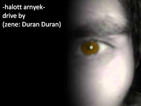 -halott arnyek- drive by (zene: Duran Duran)