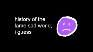 YTP - history of the lame sad world, i guess
